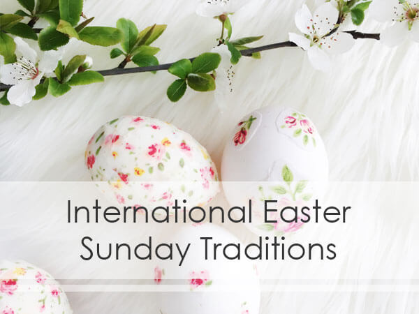 International Easter Sunday Traditions