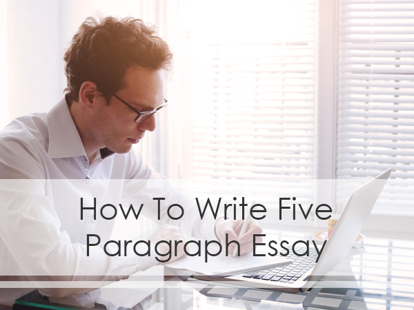 Five Paragraph Essay Writing Advice